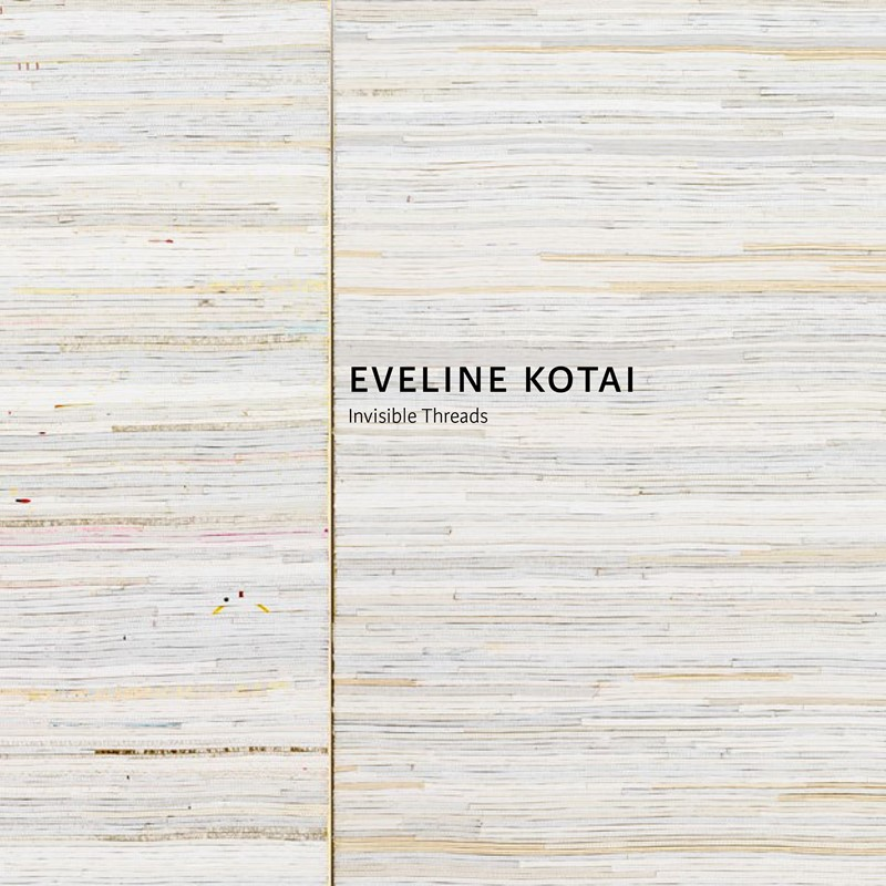 Eveline Kotai: Invisible Threads artist monograph, published May 2019